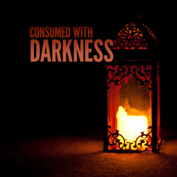 Consumed with Darkness